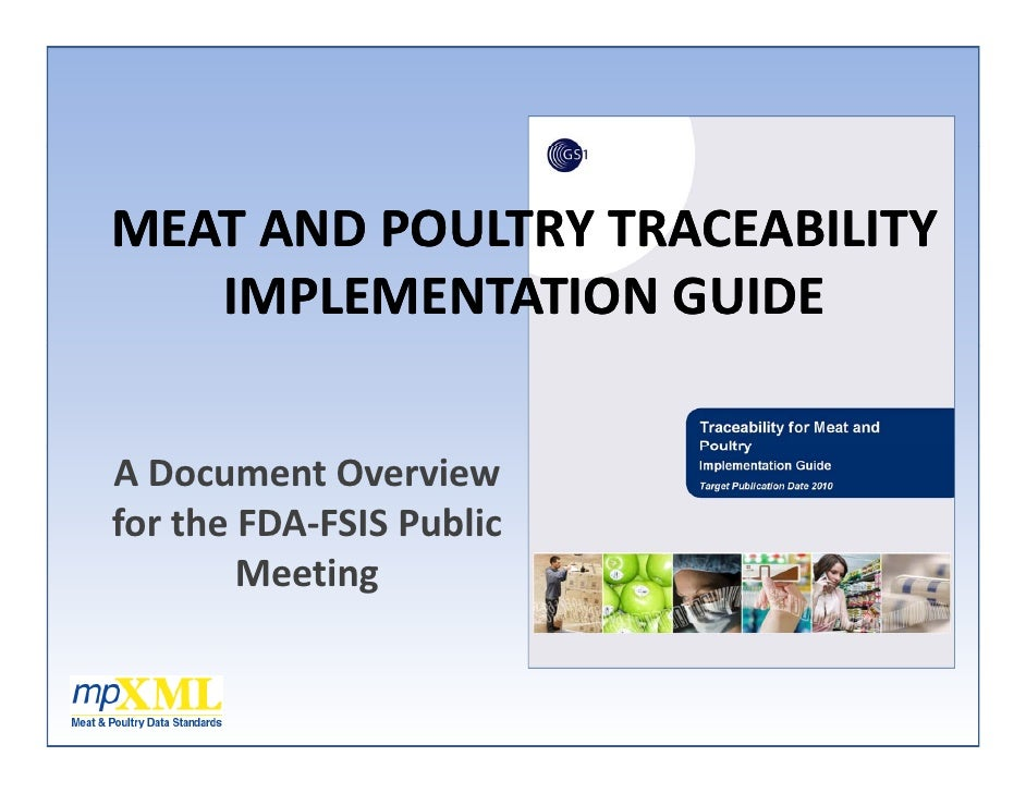 M AT AN POU TRY TRAC A I ITY MEATANDPOULTRYTRACEABILITY    IMPLEMENTATIONGUIDE   ADocumentOverview fortheFDA‐FSI...