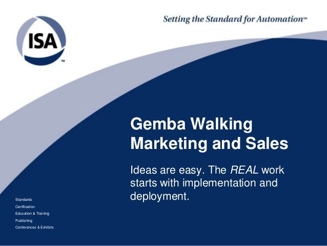 Standards Certification Education & Training Publishing Conferences & Exhibits Gemba Walking Marketing and Sales Ideas are...