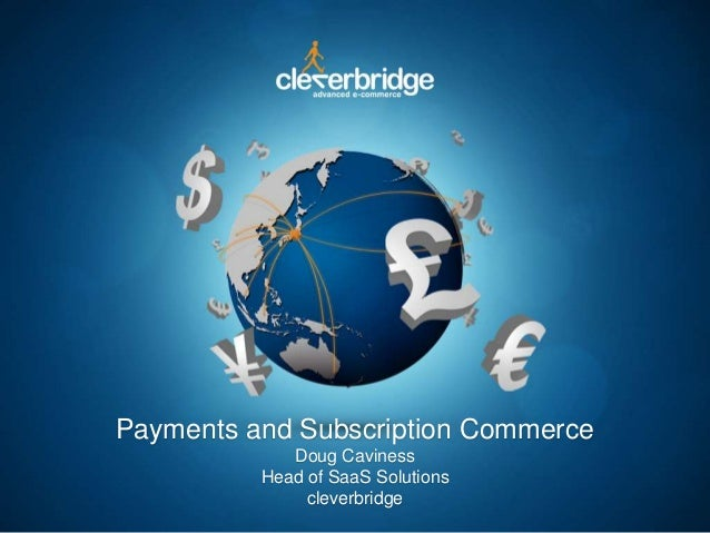 Payments and Subscription CommerceDoug CavinessHead of SaaS Solutionscleverbridge
