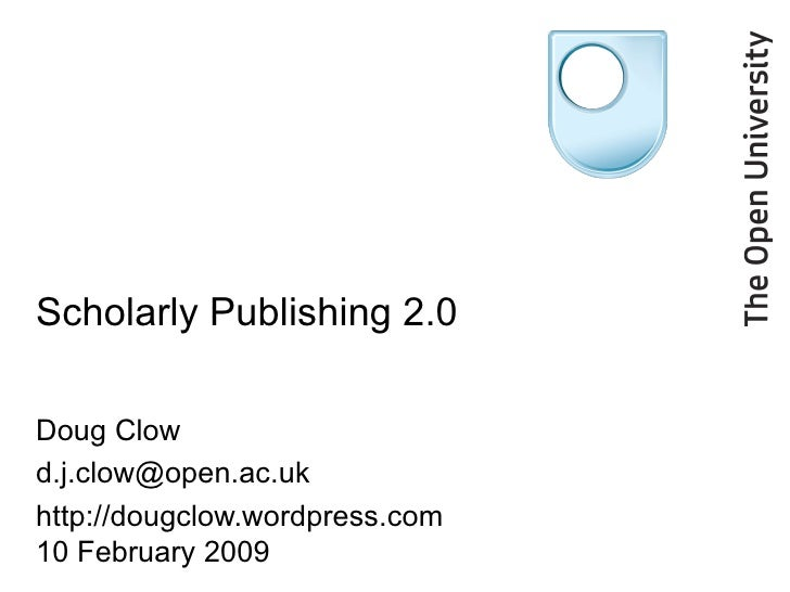 Scholarly Publishing 2.0 Doug Clow  [email_address] http://dougclow.wordpress.com 10 February 2009