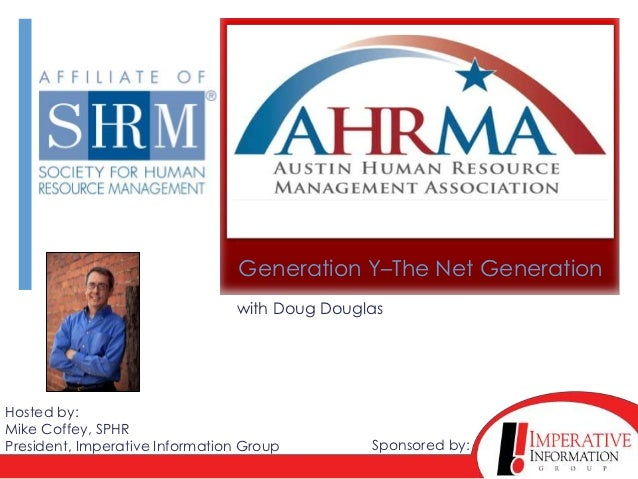 Generation Y–The Net Generation                                with Doug DouglasHosted by:Mike Coffey, SPHRPresident, Impe...