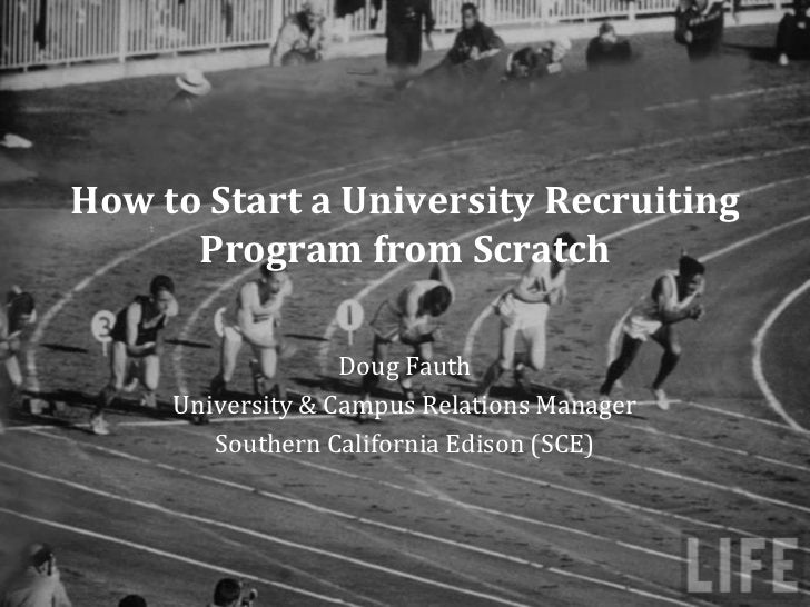 How to Start a University Recruiting      Program from Scratch                   Doug Fauth     University & Campus Relati...