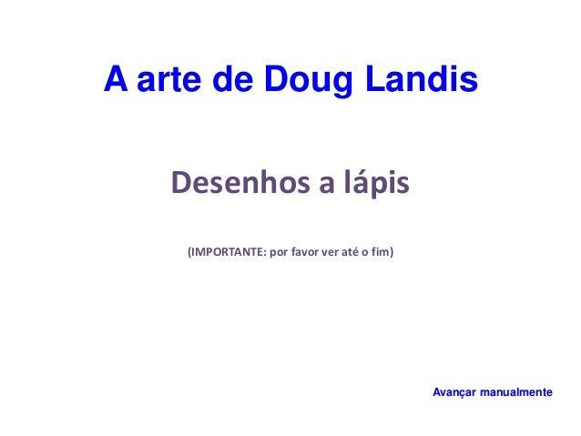 A arte de Doug Landis  Desenhos a lápis  (IMPORTANTE: por favor ver até o fim)  Avançar manualmente