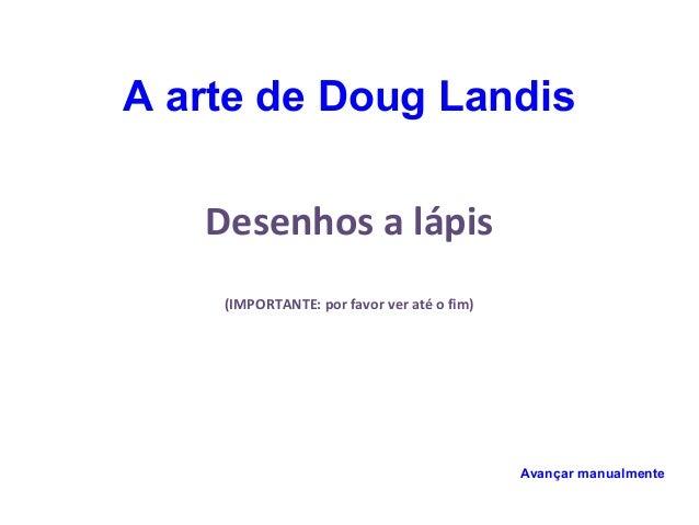 Desenhos a lápis (IMPORTANTE: por favor ver até o fim) Avançar manualmente A arte de Doug Landis