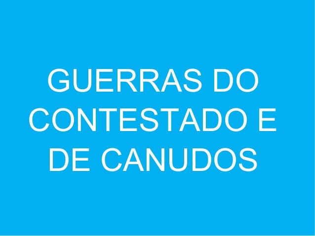 GUERRAS DO CONTESTADO E DE CANUDOS