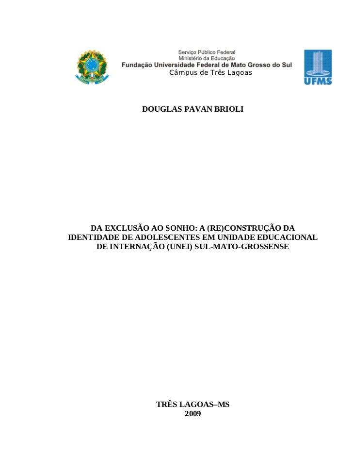 Câmpus de Três Lagoas              DOUGLAS PAVAN BRIOLI     DA EXCLUSÃO AO SONHO: A (RE)CONSTRUÇÃO DAIDENTIDADE DE ADOLESC...