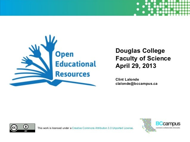 Douglas CollegeFaculty of ScienceApril 29, 2013Clint Lalondeclalonde@bccampus.caThis work is licensed under a Creative Com...