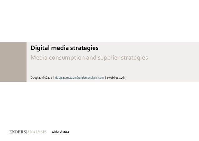 Digital media strategies Media consumption and supplier strategies Douglas McCabe   douglas.mccabe@endersanalysis.com   07...
