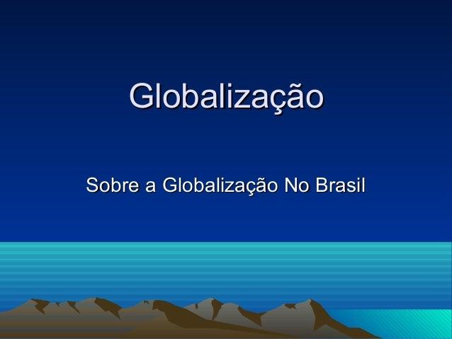 GlobalizaçãoSobre a Globalização No Brasil