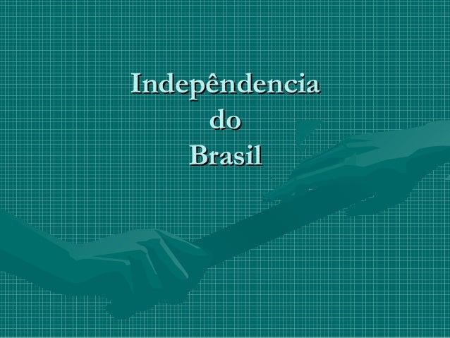 IndepêndenciaIndepêndenciadodoBrasilBrasil