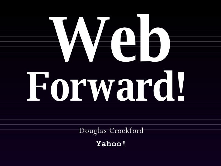 Web   Forward!   Douglas Crockford Yahoo!