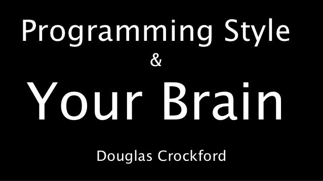 Programming Style          &Your Brain    Douglas Crockford
