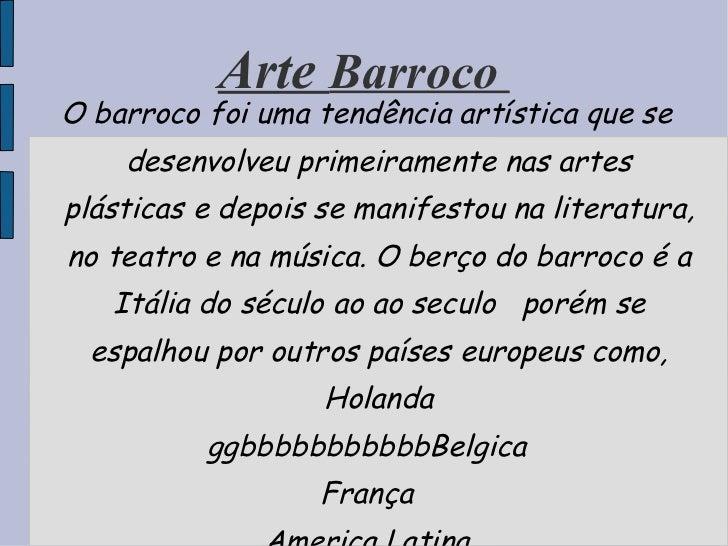 Arte  Barroco  O barroco foi uma tendência artística que se desenvolveu primeiramente nas artes plásticas e depois se mani...