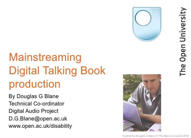 Mainstreaming Digital Talking Book production  By Douglas G Blane Technical Co-ordinator Digital Audio Project [email_addr...