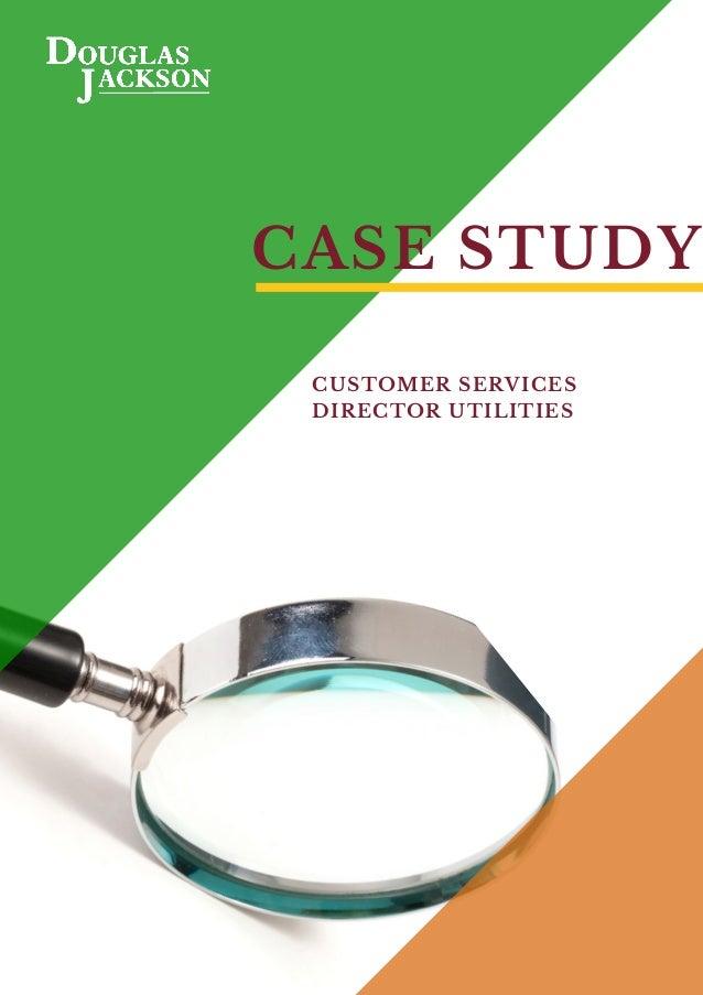 CASE STUDY CUSTOMER SERVICES DIRECTOR UTILITIES