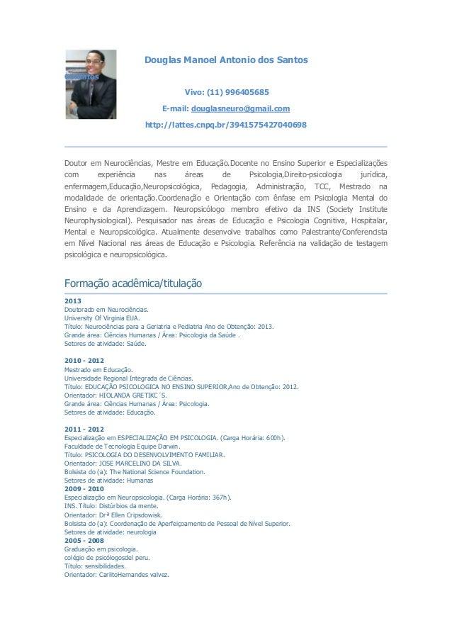 Douglas Manoel Antonio dos Santos Contatos Vivo: (11) 996405685 E-mail: douglasneuro@gmail.com http://lattes.cnpq.br/39415...