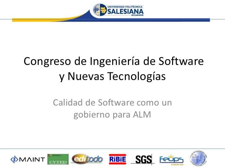 Congreso de Ingeniería de Software      y Nuevas Tecnologías     Calidad de Software como un          gobierno para ALM