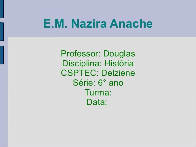 E.M. Nazira Anache Professor: Douglas Disciplina: História CSPTEC: Delziene Série: 6° ano Turma: Data: