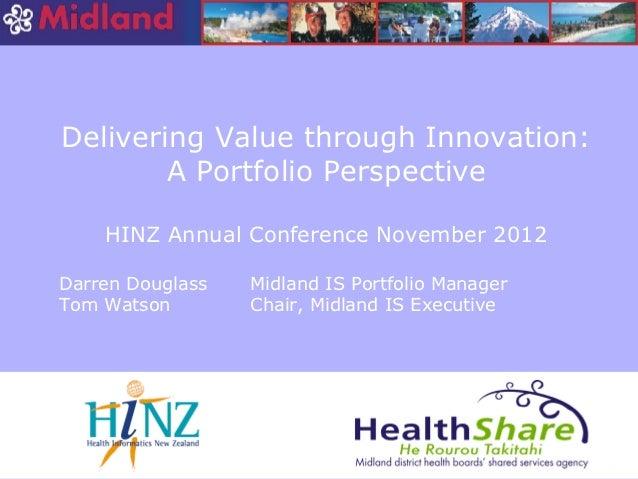 Delivering Value through Innovation:        A Portfolio Perspective    HINZ Annual Conference November 2012Darren Douglass...