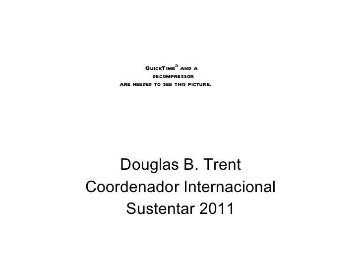 Douglas B. Trent Coordenador Internacional Sustentar 2011