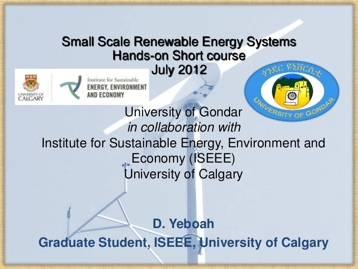 Small Scale Renewable Energy Systems           Hands-on Short course                 July 2012                University o...