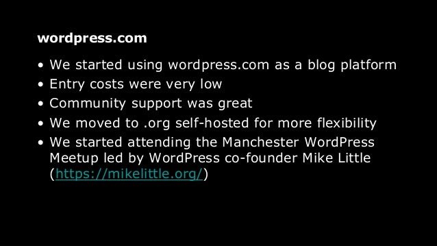 wordpress.com • We started using wordpress.com as a blog platform • Entry costs were very low • Community support was grea...