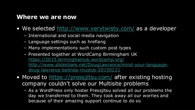 Where we are now • We selected http://www.verytwisty.com/ as a developer – International and social media navigation – Lan...