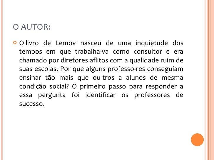 O AUTOR:  <ul><li>Olivro de Lemov nasceu de uma inquietude dos tempos em que trabalhava como consultor e era chamado por...