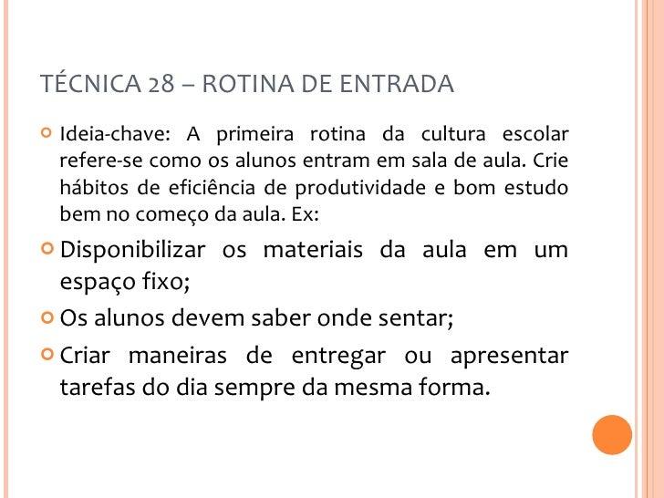 TÉCNICA 28 – ROTINA DE ENTRADA <ul><li>Ideia-chave: A primeira rotina da cultura escolar refere-se como os alunos entram e...