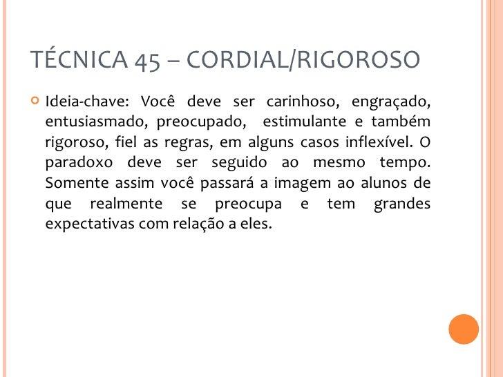 TÉCNICA 45 – CORDIAL/RIGOROSO <ul><li>Ideia-chave: Você deve ser carinhoso, engraçado, entusiasmado, preocupado,  estimula...