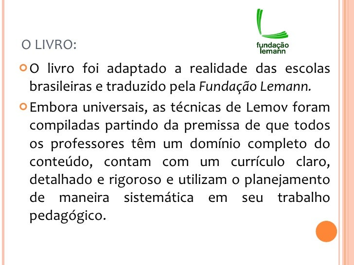 O LIVRO: <ul><li>O livro foi adaptado a realidade das escolas brasileiras e traduzido pela  Fundação Lemann.  </li></ul><u...