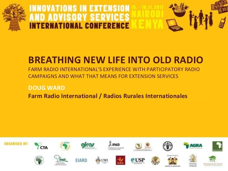 BREATHING NEW LIFE INTO OLD RADIO FARM RADIO INTERNATIONAL'S EXPERIENCE WITH PARTICIPATORY RADIO CAMPAIGNS AND WHAT THAT M...