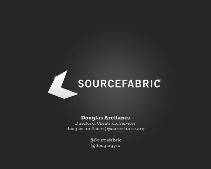 Douglas Arellanes Director of Clients and Services [email_address] @Sourcefabric @dougiegyro