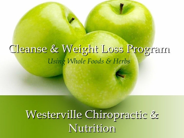Westerville Chiropractic & Nutrition Cleanse & Weight Loss Program Using Whole Foods & Herbs