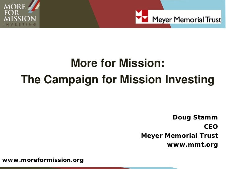 More for Mission:    The Campaign for Mission Investing                                Doug Stamm                         ...