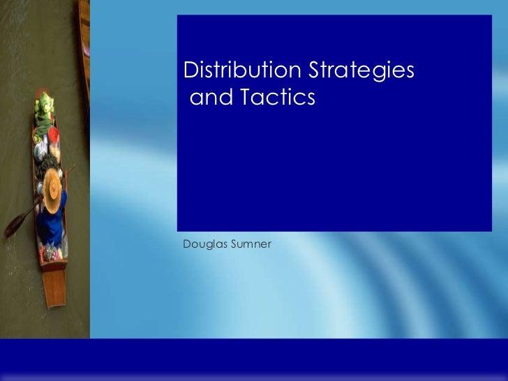 Distribution Strategies  and Tactics Douglas Sumner