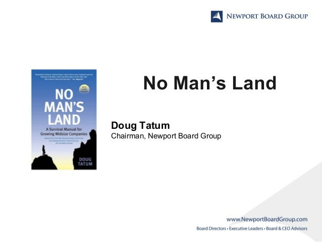 No Man's Land Doug Tatum Chairman, Newport Board Group