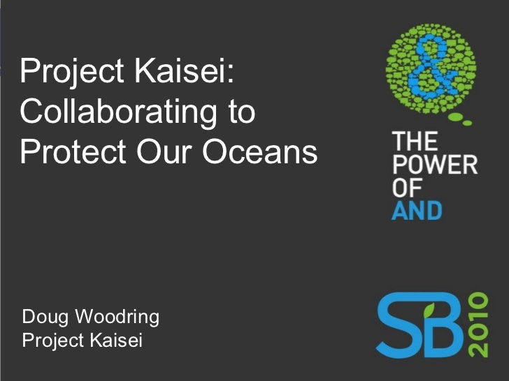 Project Kaisei: Collaborating to Protect Our Oceans Doug Woodring Project Kaisei