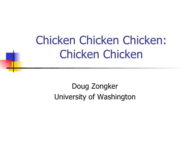 Chicken Chicken Chicken: Chicken Chicken Doug Zongker University of Washington