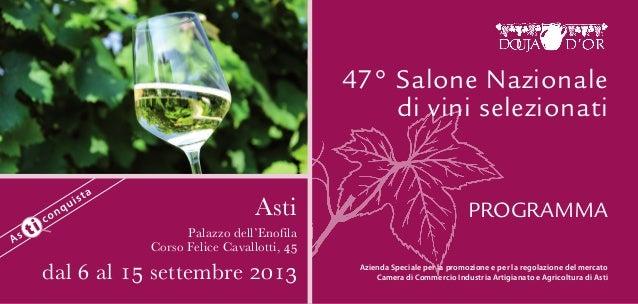 Asti Palazzo dell'Enofila Corso Felice Cavallotti, 45 dal 6 al 15 settembre 2013 47° Salone Nazionale di vini selezionati ...