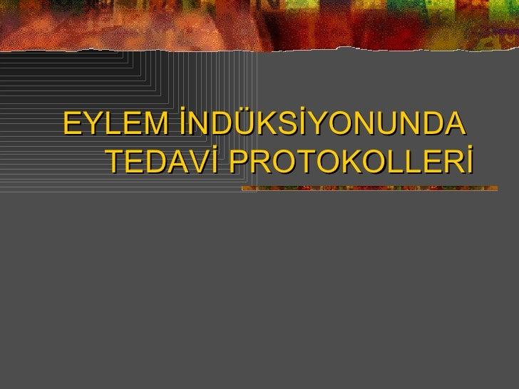 EYLEM İNDÜKSİYONUNDA  TEDAVİ PROTOKOLLERİ
