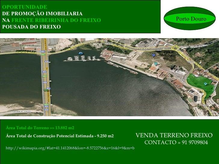 OPORTUNIDADE  DE PROMOÇÃO IMOBILIARIA NA   FRENTE RIBEIRINHA DO FREIXO POUSADA DO FREIXO Área Total do Terreno »» 13.882 m...
