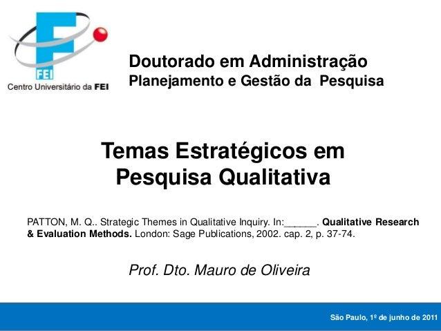 Temas Estratégicos em Pesquisa Qualitativa PATTON, M. Q.. Strategic Themes in Qualitative Inquiry. In:______. Qualitative ...