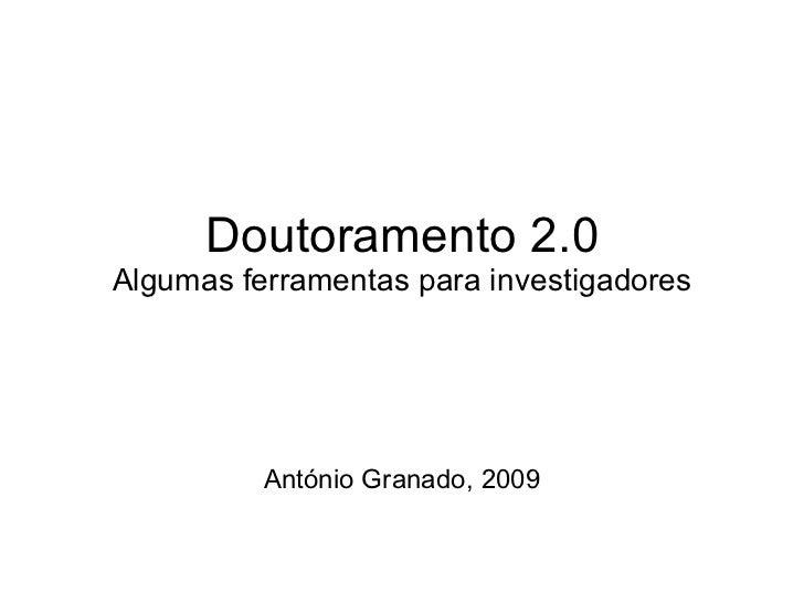 Doutoramento 2.0 Algumas ferramentas para investigadores António Granado, 2009
