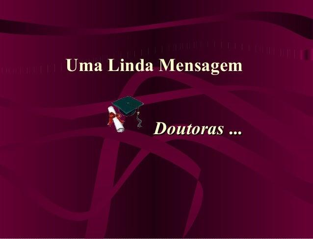 Uma Linda Mensagem DoutorasDoutoras ......