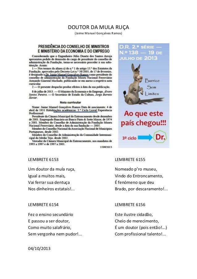 DOUTOR DA MULA RUÇA (Jaime Manuel Gonçalves Ramos)  LEMBRETE 6153  LEMBRETE 6155  Um doutor da mula ruça, Igual a muitos m...