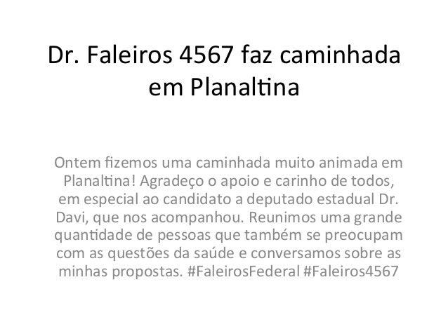 Dr.  Faleiros  4567  faz  caminhada  em  Planal8na  Ontem  fizemos  uma  caminhada  muito  animada  em  Planal8na!  Agrade...