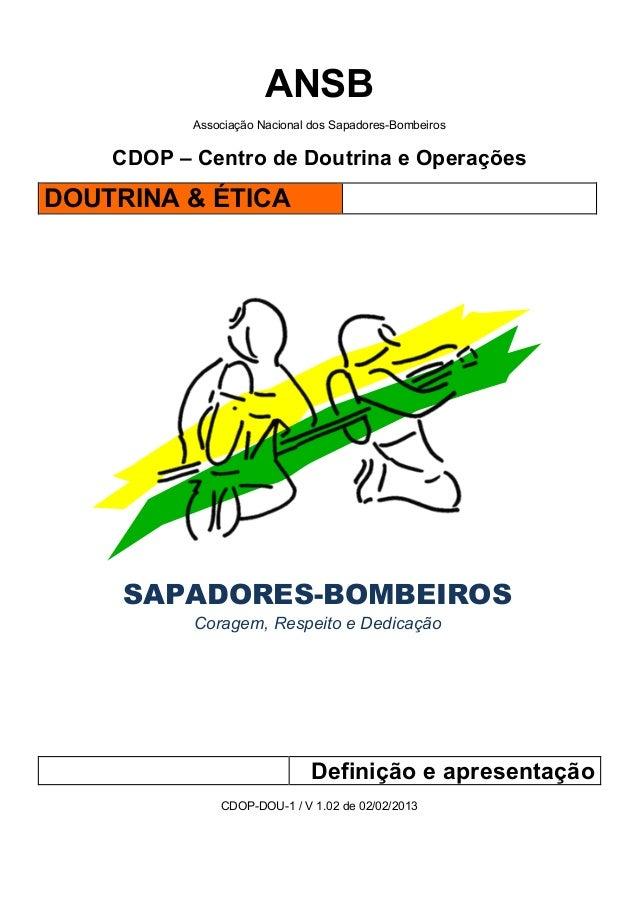 ANSBAssociação Nacional dos Sapadores-BombeirosCDOP – Centro de Doutrina e OperaçõesDOUTRINA & ÉTICA!!!!!!SAPADORES-BOMBEI...