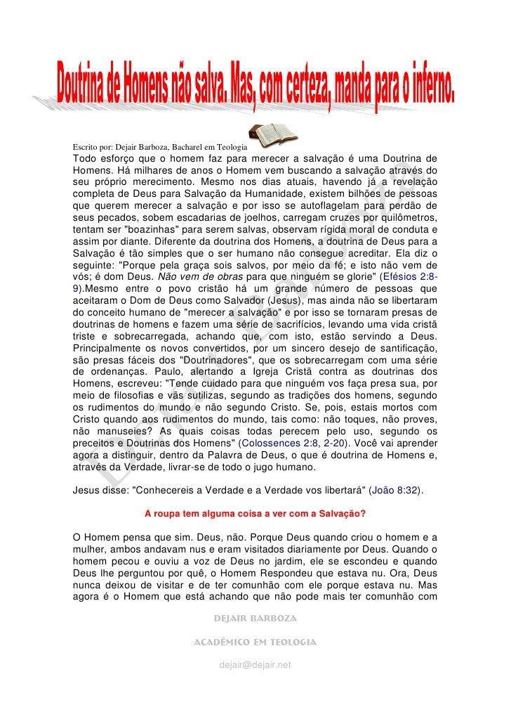 Escrito por: Dejair Barboza, Bacharel em Teologia Todo esforço que o homem faz para merecer a salvação é uma Doutrina de H...