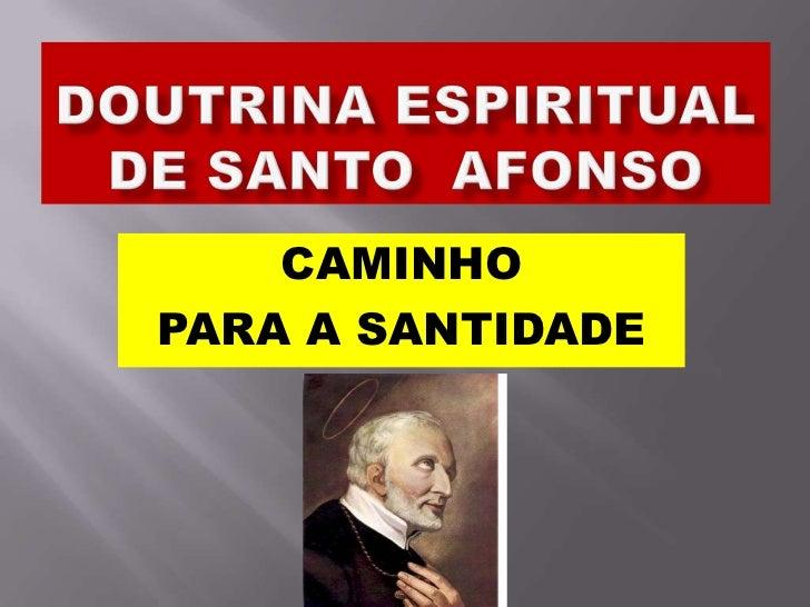 DOUTRINA ESPIRITUAL DE SANTO  AFONSO<br />CAMINHO <br />PARA A SANTIDADE<br />